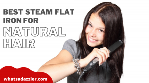 Best Steam Flat Iron for Natural Hair and 4c Hair