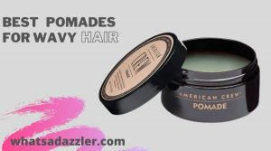 Best Pomades For Wavy Hair