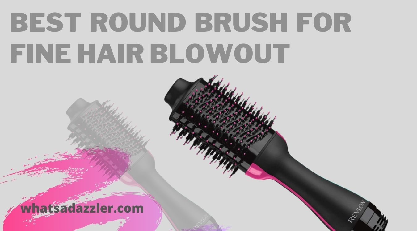 Best Round Brush For Fine Hair Blowout